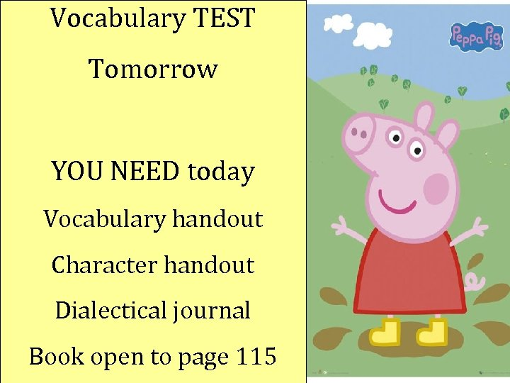 Vocabulary TEST Tomorrow YOU NEED today Vocabulary handout Character handout Dialectical journal Book open