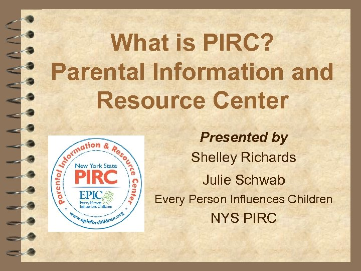 What is PIRC? Parental Information and Resource Center Presented by Shelley Richards Julie Schwab