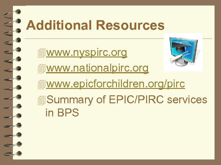 Additional Resources 4 www. nyspirc. org 4 www. nationalpirc. org 4 www. epicforchildren. org/pirc