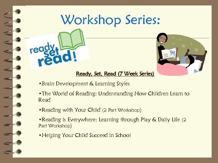 Workshop Series: Ready, Set, Read (7 Week Series) • Brain Development & Learning Styles