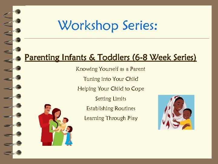Workshop Series: Parenting Infants & Toddlers (6 -8 Week Series) Knowing Yourself as a