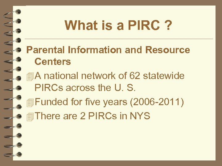 What is a PIRC ? Parental Information and Resource Centers 4 A national network