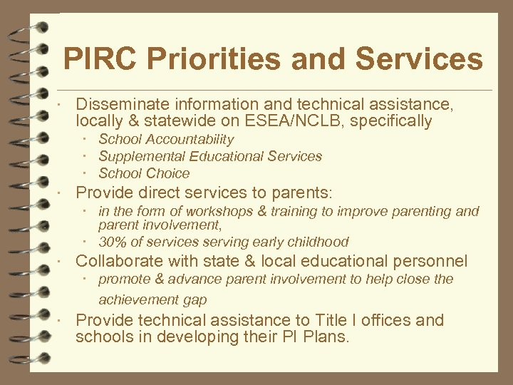 PIRC Priorities and Services Disseminate information and technical assistance, locally & statewide on ESEA/NCLB,