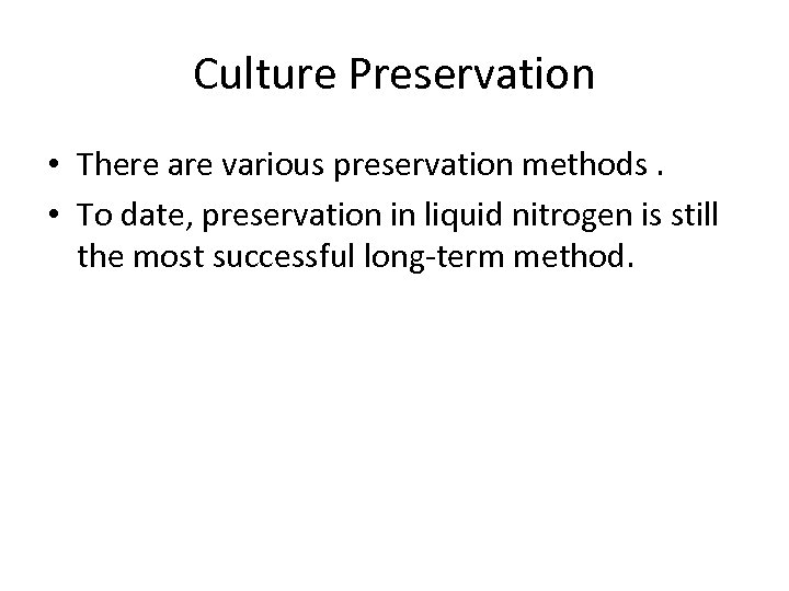 Culture Preservation • There are various preservation methods. • To date, preservation in liquid