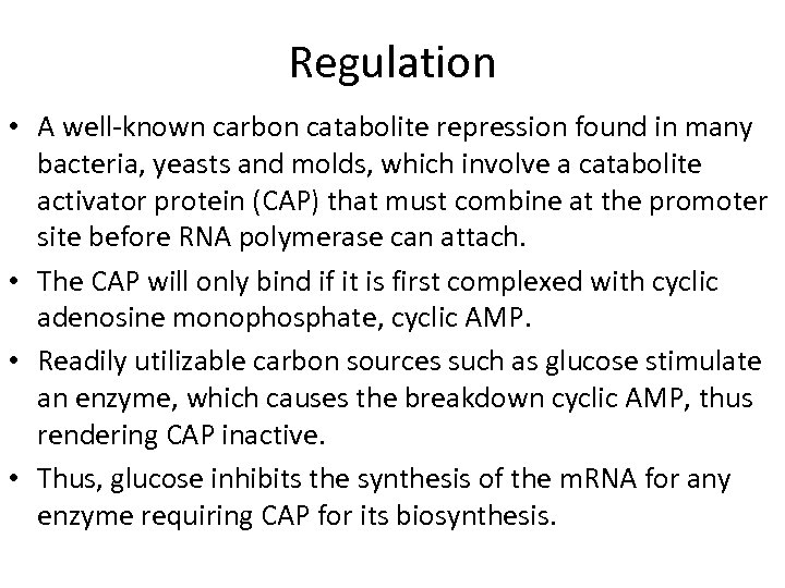 Regulation • A well-known carbon catabolite repression found in many bacteria, yeasts and molds,
