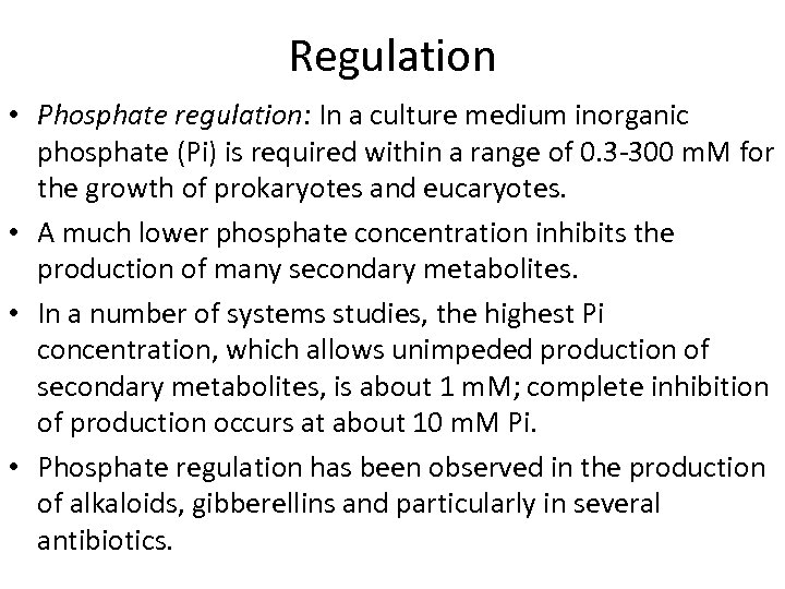 Regulation • Phosphate regulation: In a culture medium inorganic phosphate (Pi) is required within