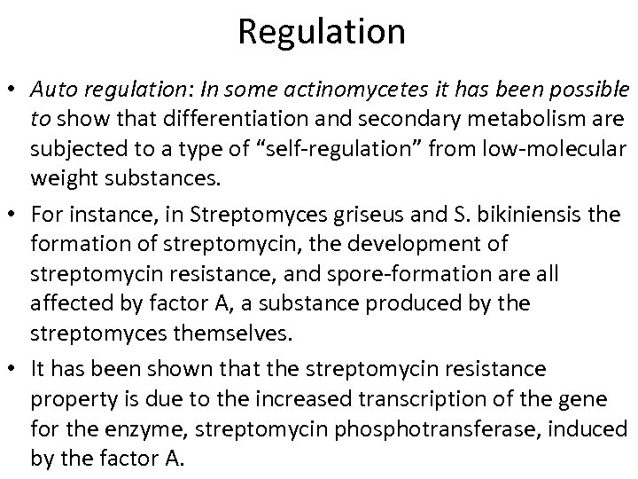 Regulation • Auto regulation: In some actinomycetes it has been possible to show that