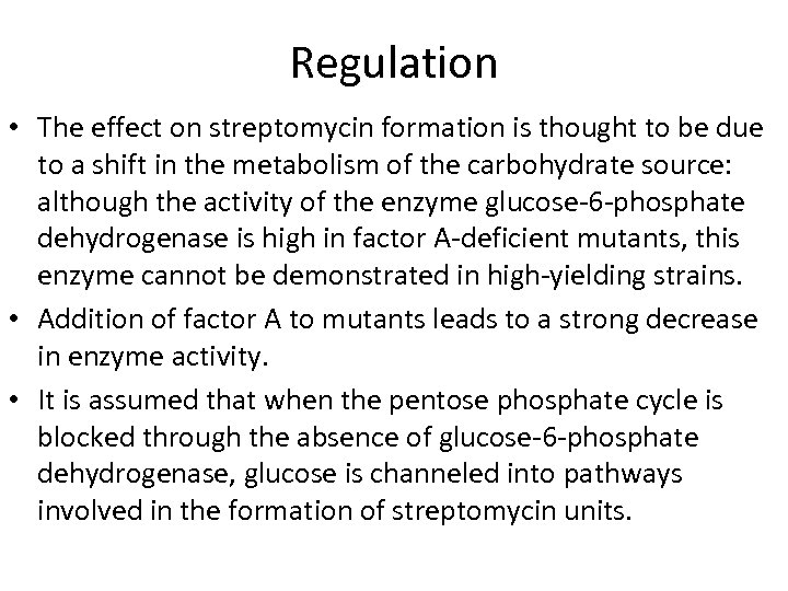 Regulation • The effect on streptomycin formation is thought to be due to a