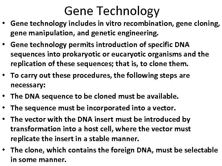Gene Technology • Gene technology includes in vitro recombination, gene cloning, gene manipulation, and