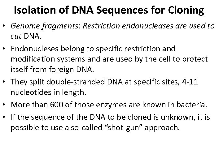 Isolation of DNA Sequences for Cloning • Genome fragments: Restriction endonucleases are used to