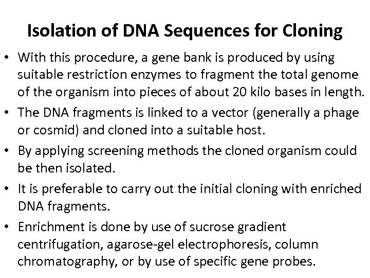 Isolation of DNA Sequences for Cloning • With this procedure, a gene bank is