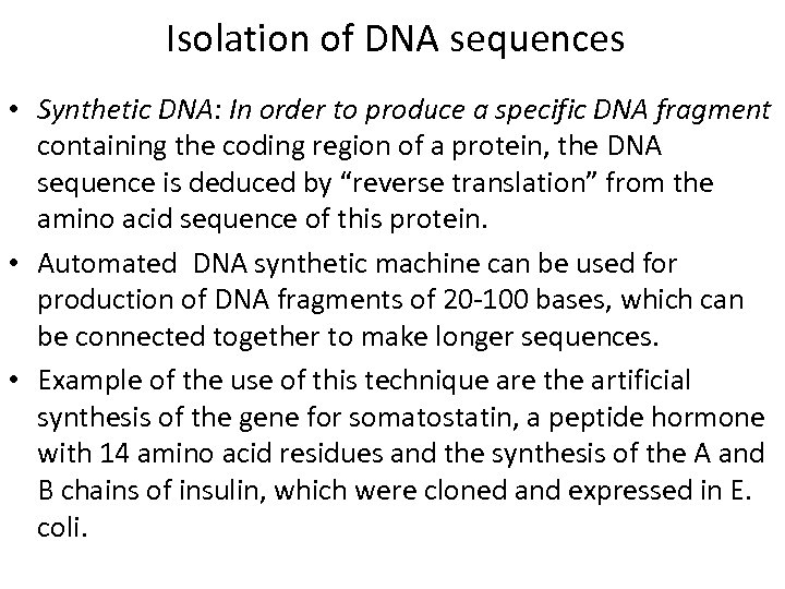 Isolation of DNA sequences • Synthetic DNA: In order to produce a specific DNA