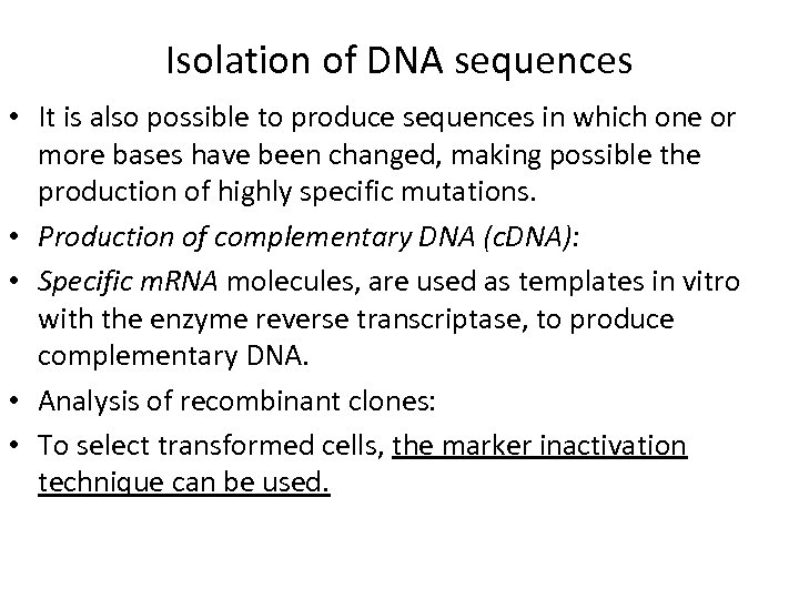 Isolation of DNA sequences • It is also possible to produce sequences in which