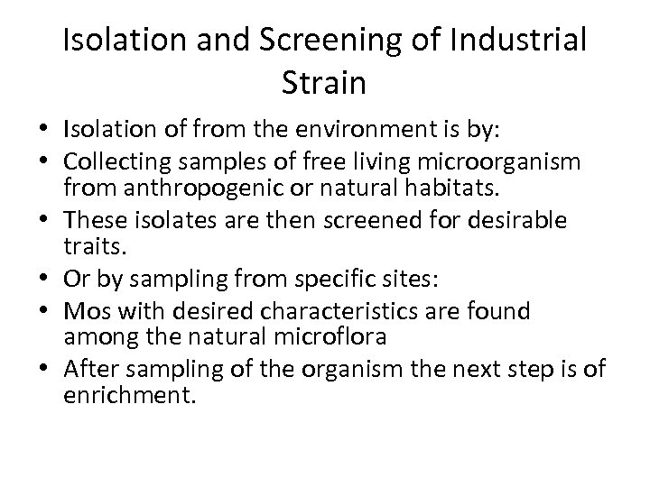 Isolation and Screening of Industrial Strain • Isolation of from the environment is by: