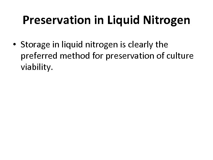 Preservation in Liquid Nitrogen • Storage in liquid nitrogen is clearly the preferred method