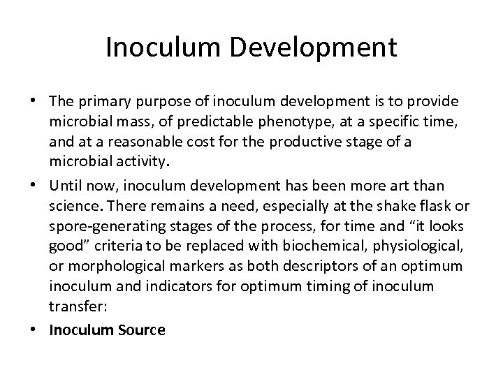 Inoculum Development • The primary purpose of inoculum development is to provide microbial mass,