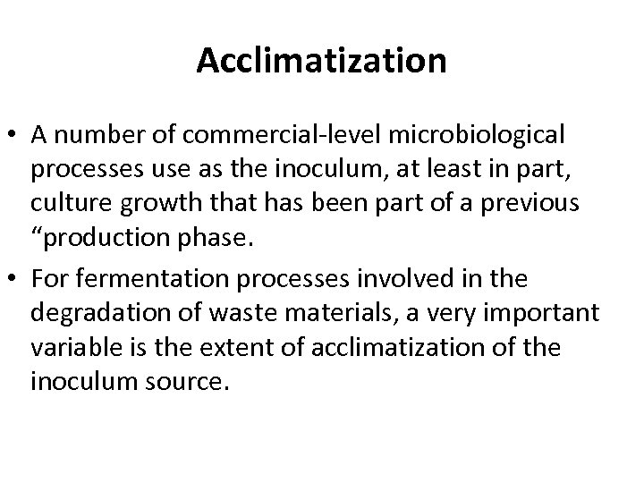 Acclimatization • A number of commercial-level microbiological processes use as the inoculum, at least