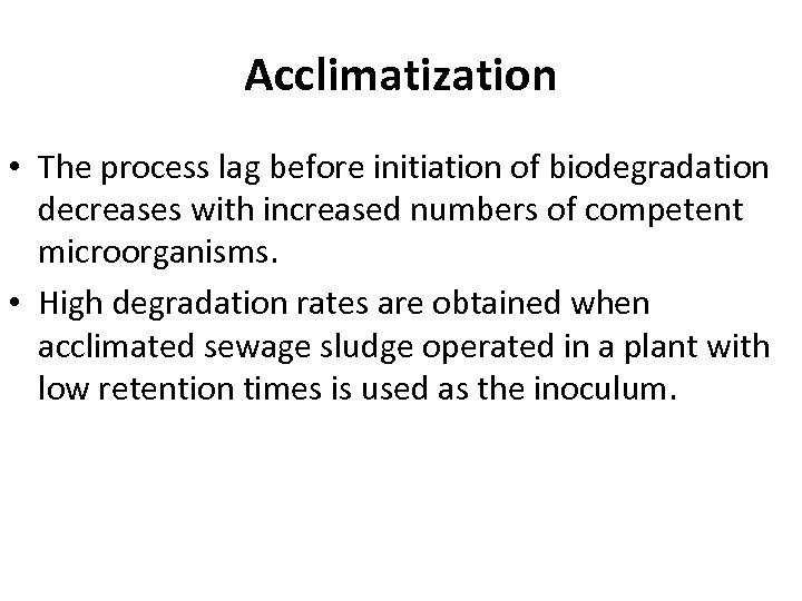 Acclimatization • The process lag before initiation of biodegradation decreases with increased numbers of