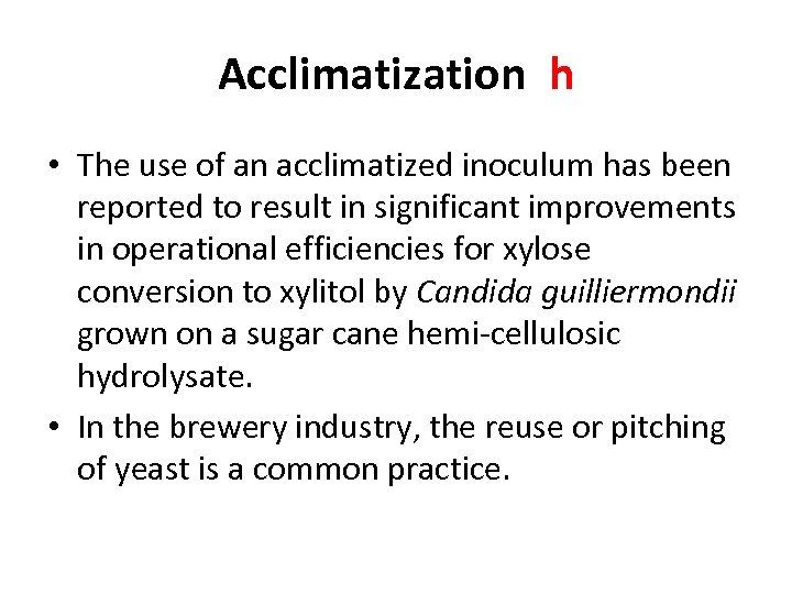 Acclimatization h • The use of an acclimatized inoculum has been reported to result