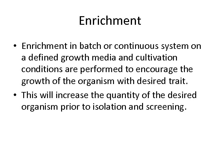 Enrichment • Enrichment in batch or continuous system on a defined growth media and