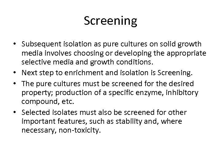 Screening • Subsequent isolation as pure cultures on solid growth media involves choosing or