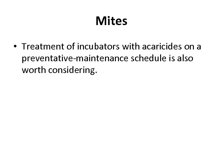 Mites • Treatment of incubators with acaricides on a preventative-maintenance schedule is also worth