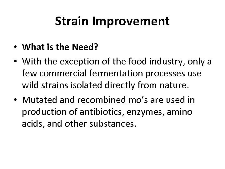 Strain Improvement • What is the Need? • With the exception of the food