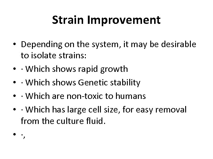 Strain Improvement • Depending on the system, it may be desirable to isolate strains: