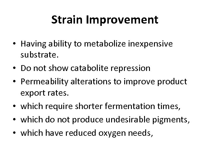 Strain Improvement • Having ability to metabolize inexpensive substrate. • Do not show catabolite