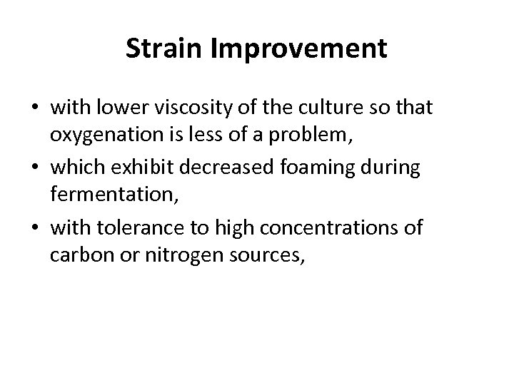 Strain Improvement • with lower viscosity of the culture so that oxygenation is less