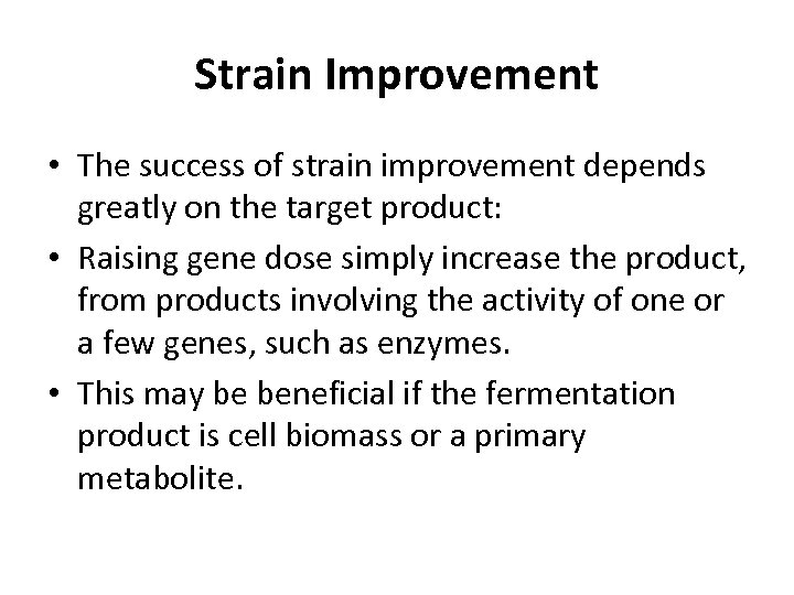 Strain Improvement • The success of strain improvement depends greatly on the target product: