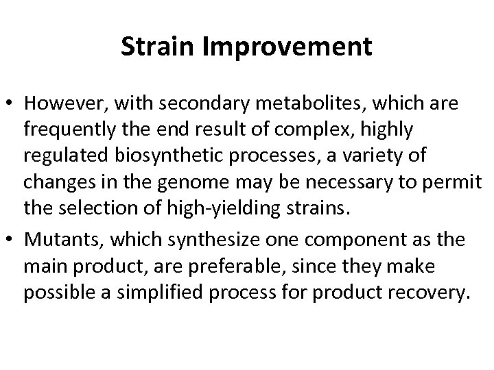 Strain Improvement • However, with secondary metabolites, which are frequently the end result of