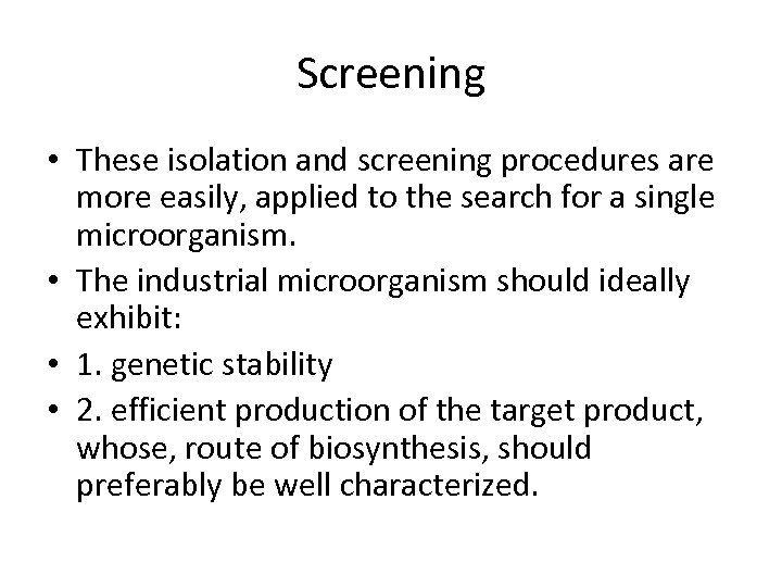 Screening • These isolation and screening procedures are more easily, applied to the search