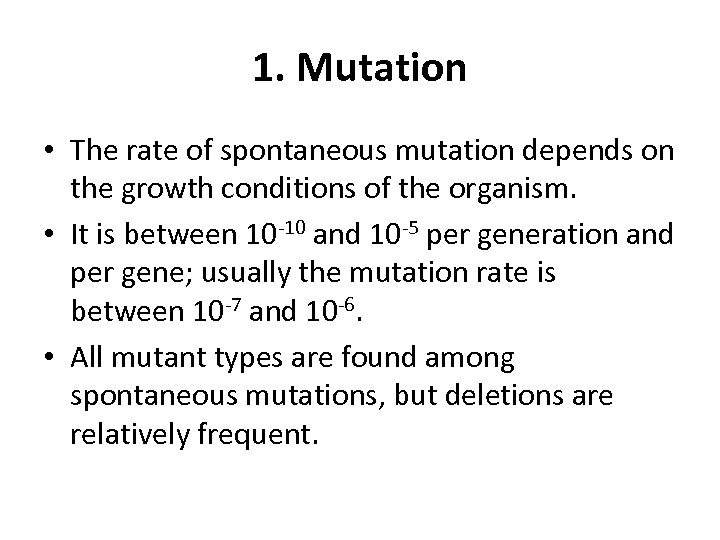 1. Mutation • The rate of spontaneous mutation depends on the growth conditions of