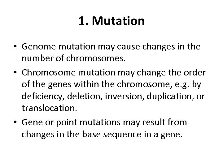 1. Mutation • Genome mutation may cause changes in the number of chromosomes. •