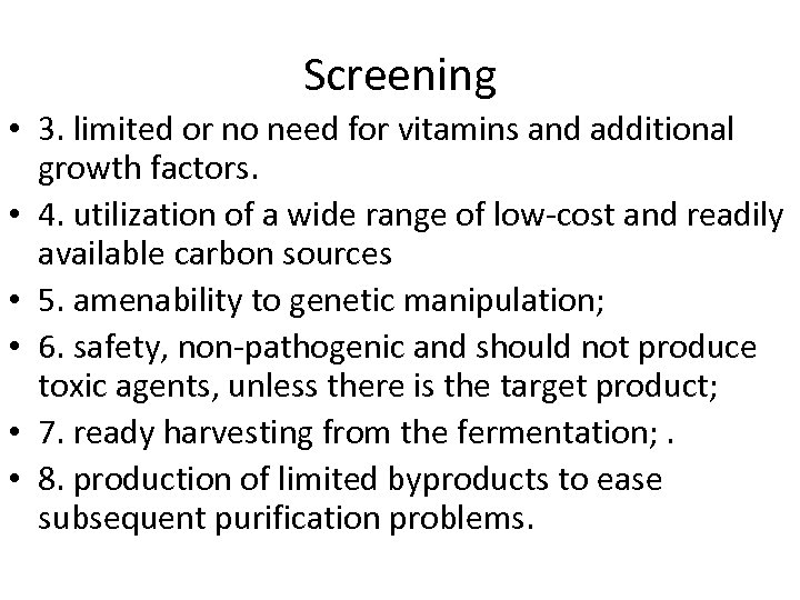 Screening • 3. limited or no need for vitamins and additional growth factors. •