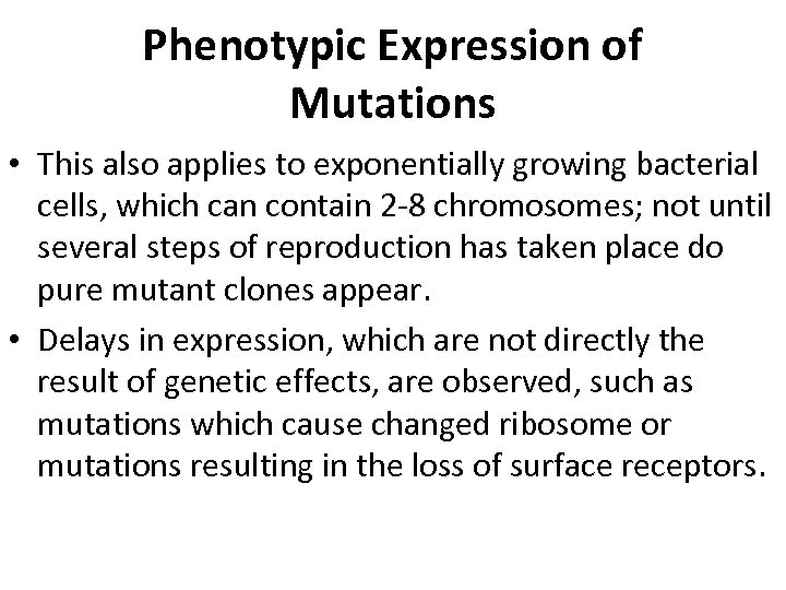 Phenotypic Expression of Mutations • This also applies to exponentially growing bacterial cells, which