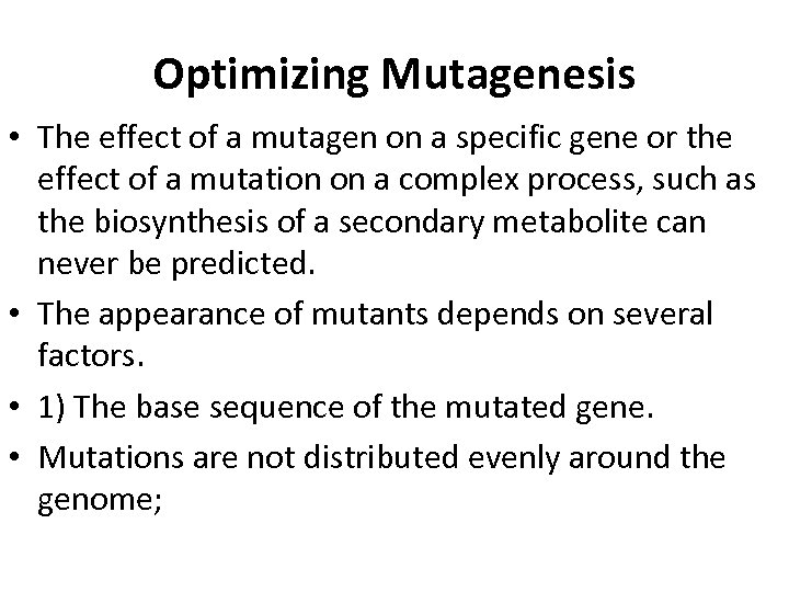 Optimizing Mutagenesis • The effect of a mutagen on a specific gene or the