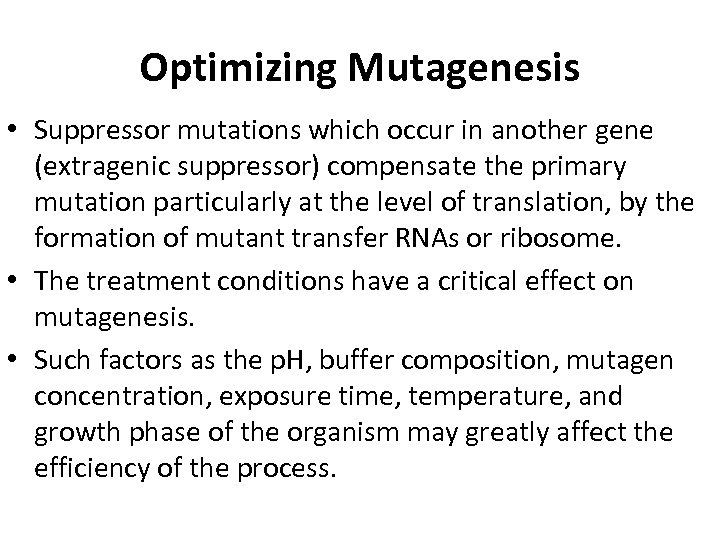 Optimizing Mutagenesis • Suppressor mutations which occur in another gene (extragenic suppressor) compensate the