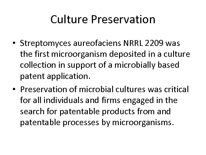 Culture Preservation • Streptomyces aureofaciens NRRL 2209 was the first microorganism deposited in a