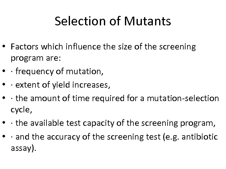 Selection of Mutants • Factors which influence the size of the screening program are: