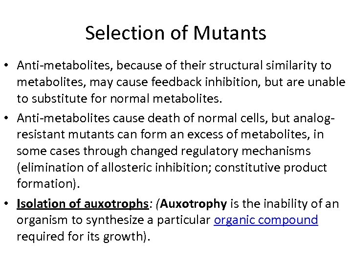 Selection of Mutants • Anti-metabolites, because of their structural similarity to metabolites, may cause