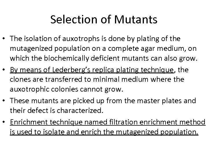 Selection of Mutants • The isolation of auxotrophs is done by plating of the