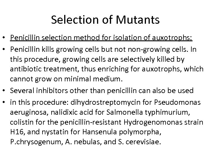 Selection of Mutants • Penicillin selection method for isolation of auxotrophs: • Penicillin kills