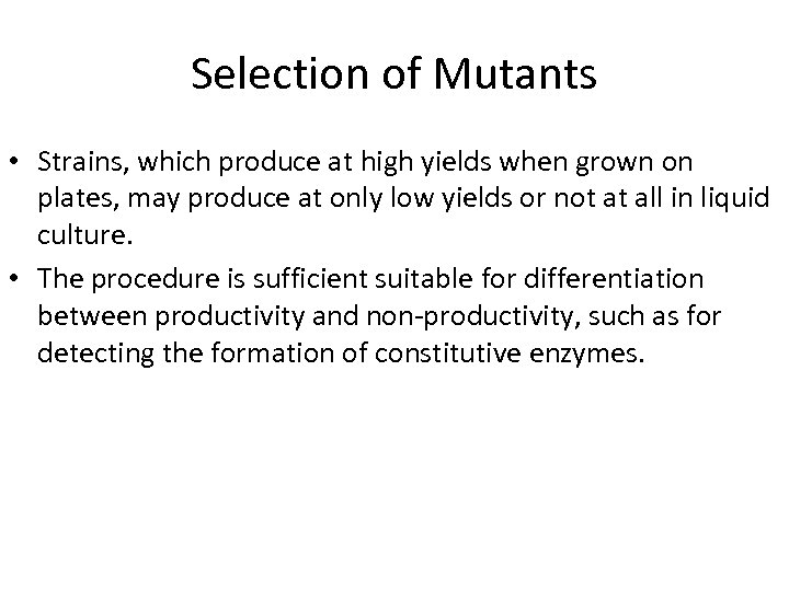 Selection of Mutants • Strains, which produce at high yields when grown on plates,