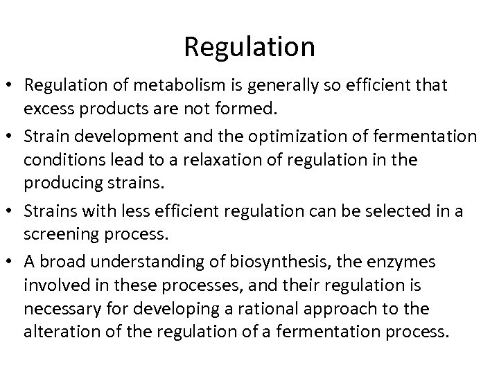 Regulation • Regulation of metabolism is generally so efficient that excess products are not
