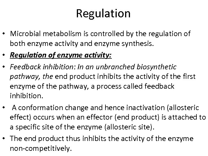 Regulation • Microbial metabolism is controlled by the regulation of both enzyme activity and