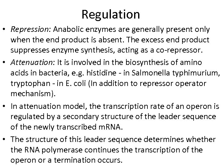 Regulation • Repression: Anabolic enzymes are generally present only when the end product is