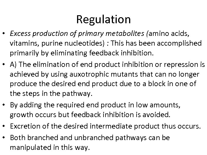 Regulation • Excess production of primary metabolites (amino acids, vitamins, purine nucleotides) : This