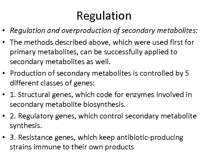 Regulation • Regulation and overproduction of secondary metabolites: • The methods described above, which